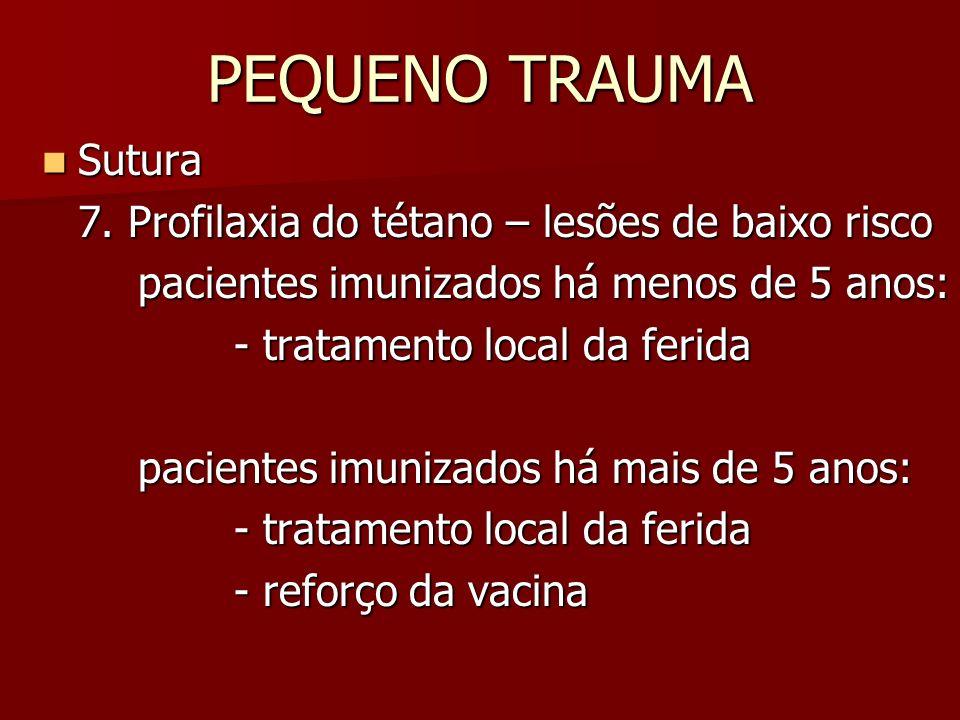 PEQUENO TRAUMA Sutura Sutura 7. Profilaxia do tétano – lesões de baixo risco pacientes imunizados há menos de 5 anos: - tratamento local da ferida pac