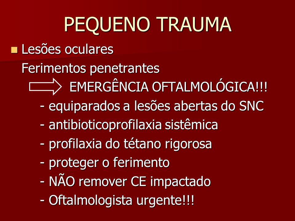 PEQUENO TRAUMA Lesões oculares Lesões oculares Ferimentos penetrantes EMERGÊNCIA OFTALMOLÓGICA!!! - equiparados a lesões abertas do SNC - antibioticop