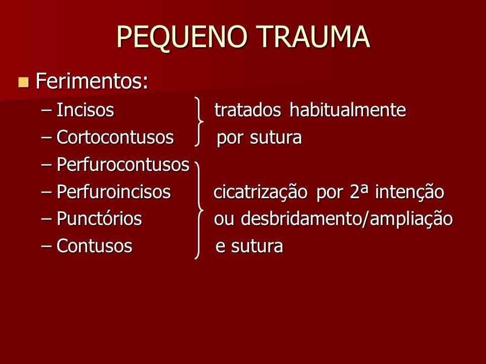 PEQUENO TRAUMA Ferimentos: Ferimentos: –Incisos tratados habitualmente –Cortocontusos por sutura –Perfurocontusos –Perfuroincisos cicatrização por 2ª