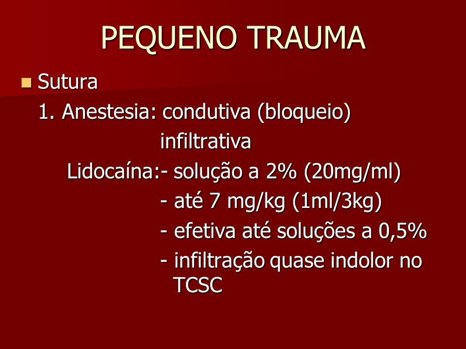 PEQUENO TRAUMA Sutura Sutura 1. Anestesia: condutiva (bloqueio) infiltrativa Lidocaína:- solução a 2% (20mg/ml) - até 7 mg/kg (1ml/3kg) - efetiva até