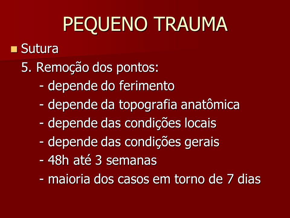 PEQUENO TRAUMA Sutura Sutura 5. Remoção dos pontos: - depende do ferimento - depende da topografia anatômica - depende das condições locais - depende