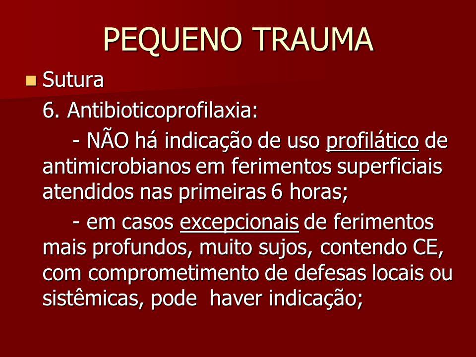 PEQUENO TRAUMA Sutura Sutura 6. Antibioticoprofilaxia: - NÃO há indicação de uso profilático de antimicrobianos em ferimentos superficiais atendidos n