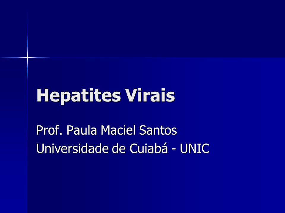 Hepatites Virais Prof. Paula Maciel Santos Universidade de Cuiabá - UNIC