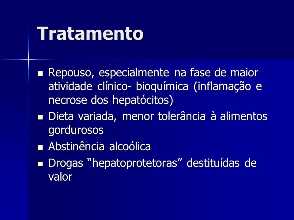 Tratamento Repouso, especialmente na fase de maior atividade clínico- bioquímica (inflamação e necrose dos hepatócitos) Repouso, especialmente na fase