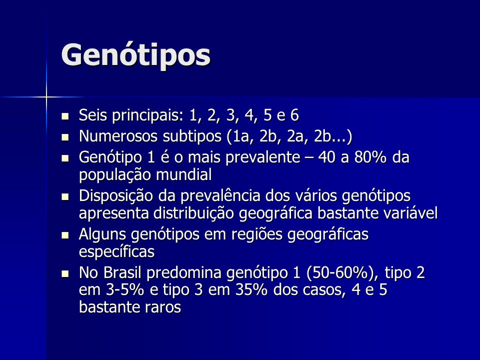 Genótipos Seis principais: 1, 2, 3, 4, 5 e 6 Seis principais: 1, 2, 3, 4, 5 e 6 Numerosos subtipos (1a, 2b, 2a, 2b...) Numerosos subtipos (1a, 2b, 2a,