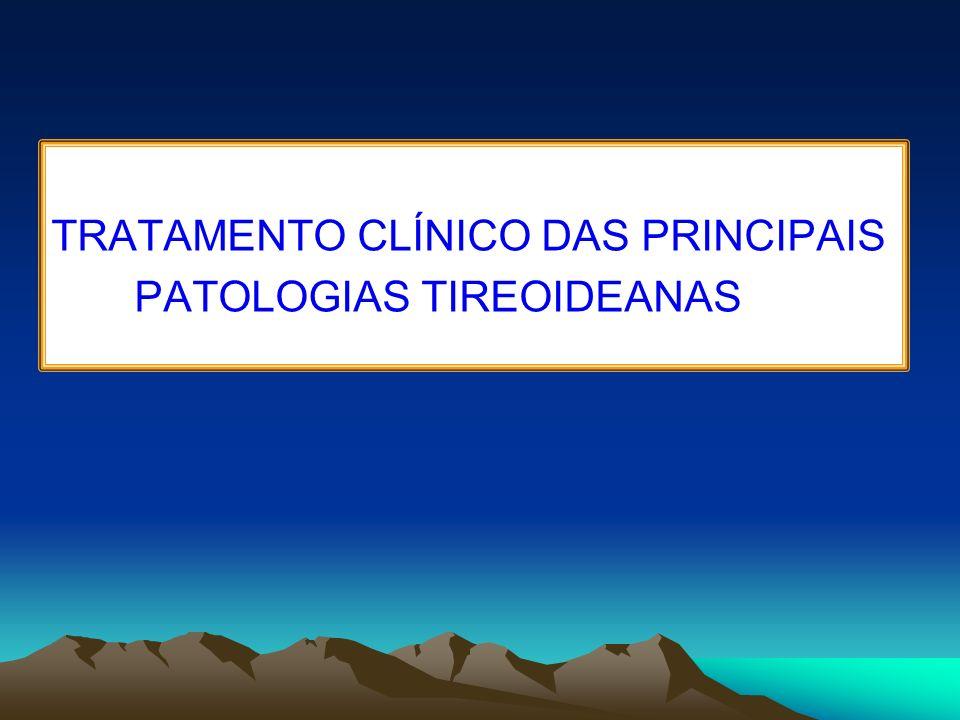 TRATAMENTO CLÍNICO DAS PRINCIPAIS PATOLOGIAS TIREOIDEANAS