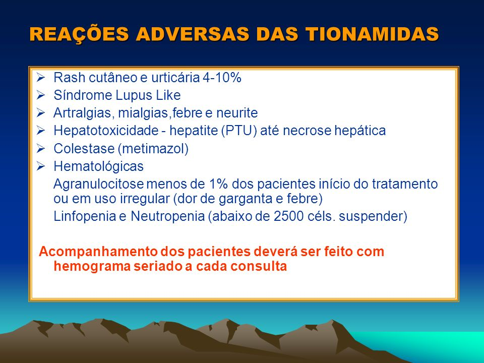 REAÇÕES ADVERSAS DAS TIONAMIDAS Rash cutâneo e urticária 4-10% Síndrome Lupus Like Artralgias, mialgias,febre e neurite Hepatotoxicidade - hepatite (P