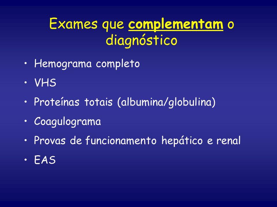 Exames que complementam o diagnóstico Hemograma completo VHS Proteínas totais (albumina/globulina) Coagulograma Provas de funcionamento hepático e ren