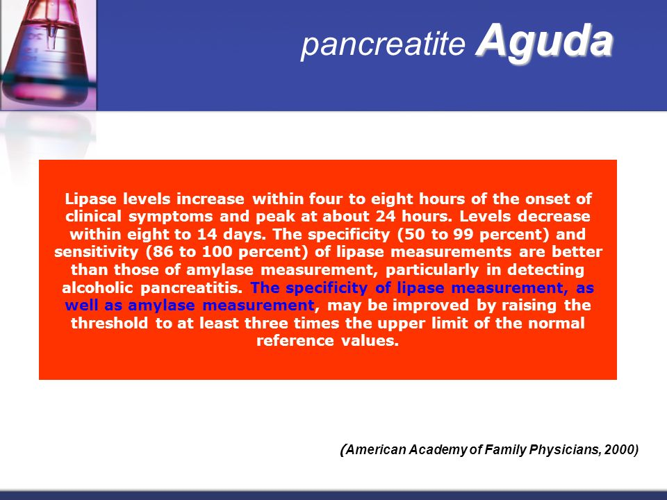 Aguda pancreatite Aguda Lipase levels increase within four to eight hours of the onset of clinical symptoms and peak at about 24 hours.