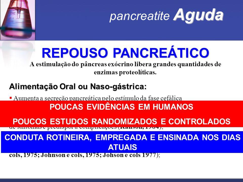 Aguda pancreatite Aguda REPOUSO PANCREÁTICO A estimulação do pâncreas exócrino libera grandes quantidades de enzimas proteolíticas. Alimentação Oral o