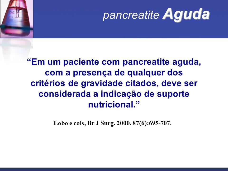 Aguda pancreatite Aguda Em um paciente com pancreatite aguda, com a presença de qualquer dos critérios de gravidade citados, deve ser considerada a in