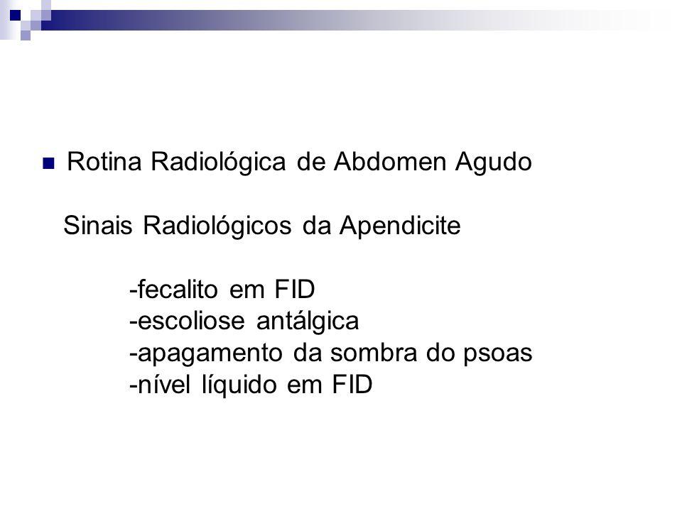 Rotina Radiológica de Abdomen Agudo Sinais Radiológicos da Apendicite -fecalito em FID -escoliose antálgica -apagamento da sombra do psoas -nível líqu
