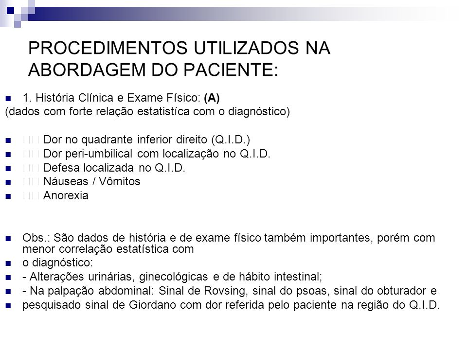 PROCEDIMENTOS UTILIZADOS NA ABORDAGEM DO PACIENTE: 1. História Clínica e Exame Físico: (A) (dados com forte relação estatistíca com o diagnóstico) Dor