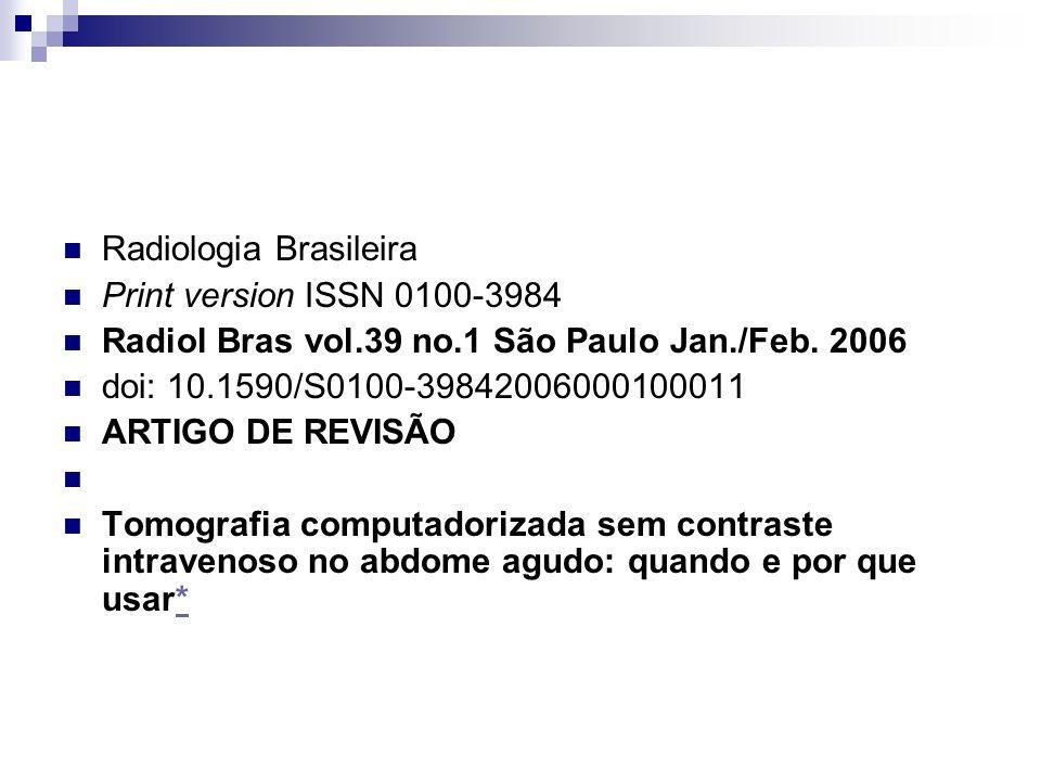 Radiologia Brasileira Print version ISSN 0100-3984 Radiol Bras vol.39 no.1 São Paulo Jan./Feb. 2006 doi: 10.1590/S0100-39842006000100011 ARTIGO DE REV