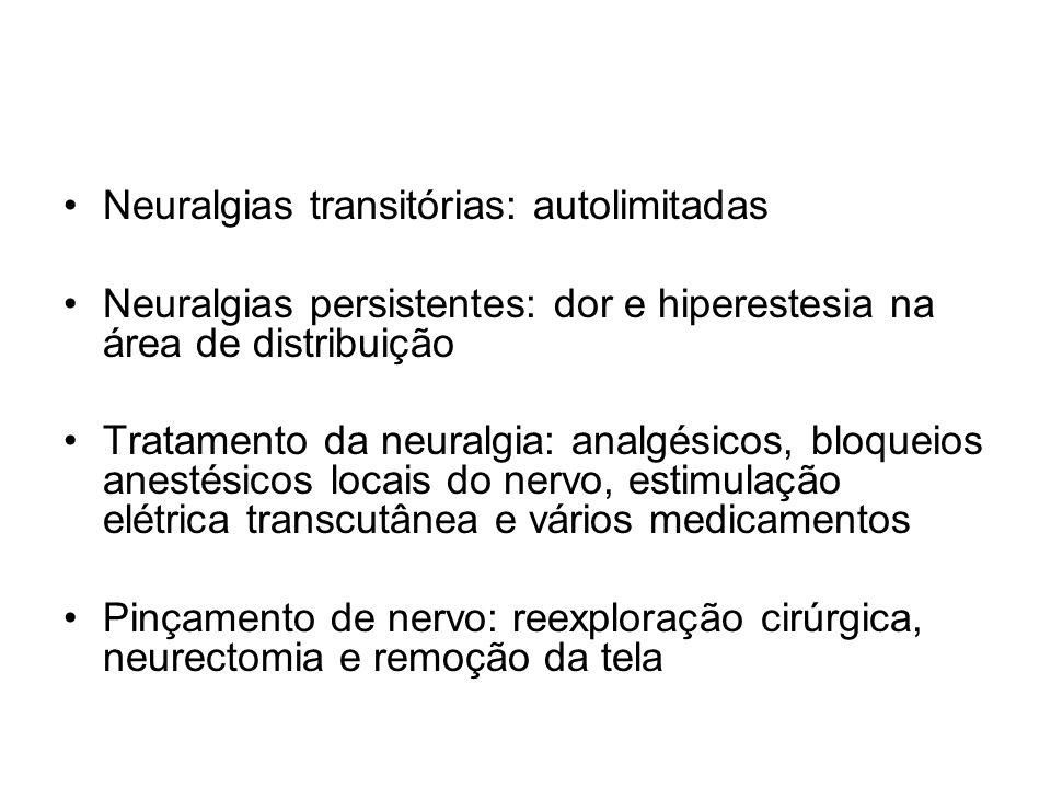 Neuralgias transitórias: autolimitadas Neuralgias persistentes: dor e hiperestesia na área de distribuição Tratamento da neuralgia: analgésicos, bloqu