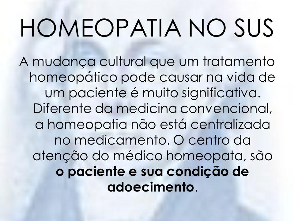 HOMEOPATIA NO SUS Diferente ainda da medicina convencional, o medicamento é uma das possibilidades dentro do tratamento.