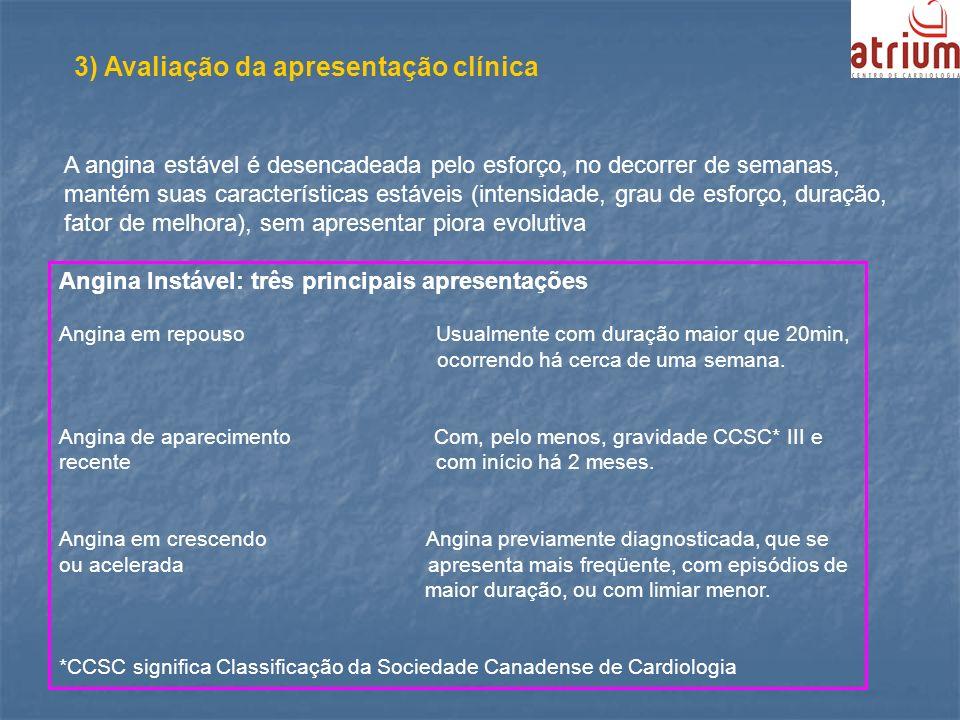3) Avaliação da apresentação clínica A angina estável é desencadeada pelo esforço, no decorrer de semanas, mantém suas características estáveis (inten