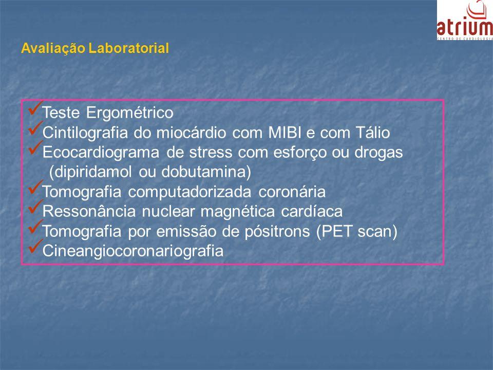 Avaliação Laboratorial Teste Ergométrico Cintilografia do miocárdio com MIBI e com Tálio Ecocardiograma de stress com esforço ou drogas (dipiridamol o