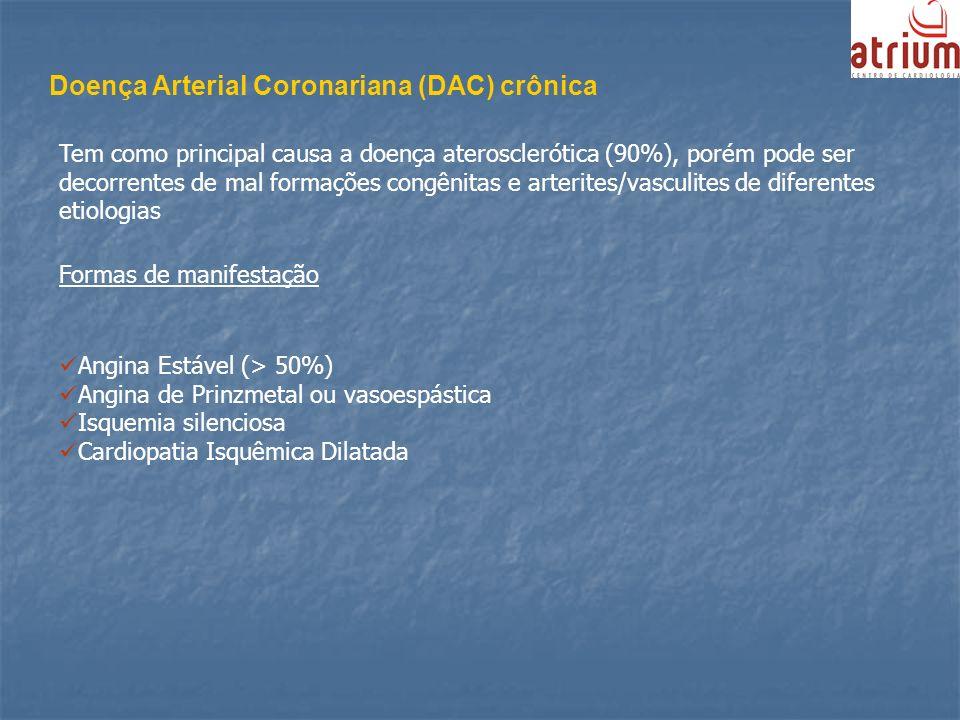 Doença Arterial Coronariana (DAC) crônica Tem como principal causa a doença aterosclerótica (90%), porém pode ser decorrentes de mal formações congêni