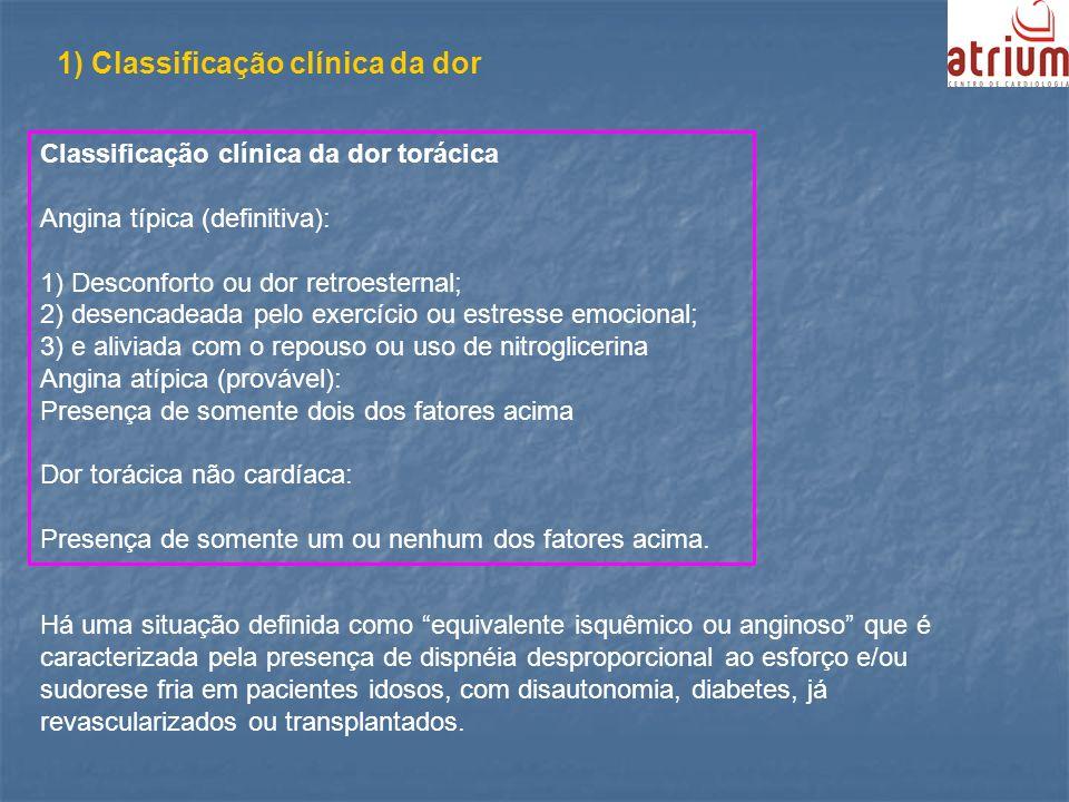 Classificação clínica da dor torácica Angina típica (definitiva): 1) Desconforto ou dor retroesternal; 2) desencadeada pelo exercício ou estresse emoc