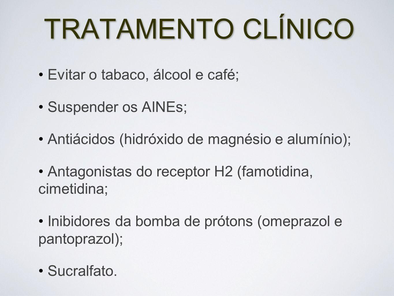 TRATAMENTO CLÍNICO Evitar o tabaco, álcool e café; Suspender os AINEs; Antiácidos (hidróxido de magnésio e alumínio); Antagonistas do receptor H2 (fam