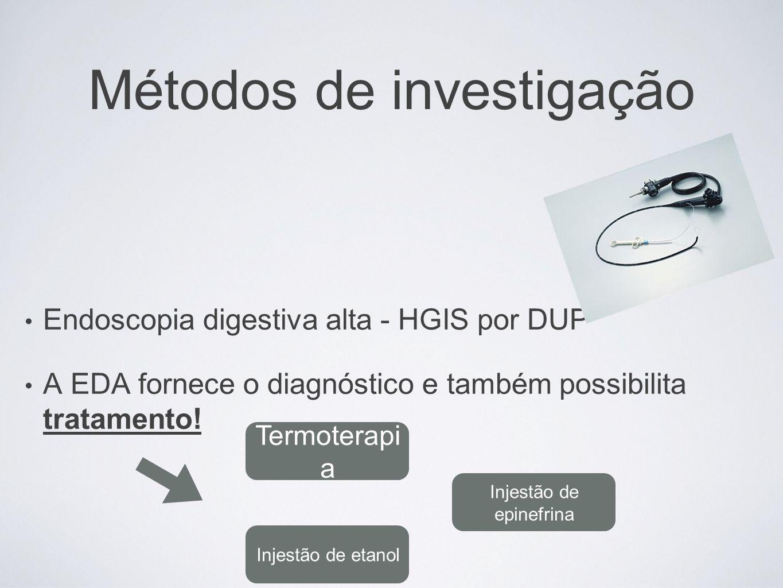 Métodos de investigação Endoscopia digestiva alta - HGIS por DUP A EDA fornece o diagnóstico e também possibilita tratamento! Termoterapi a Injestão d