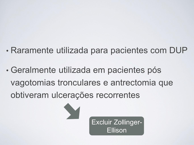 Raramente utilizada para pacientes com DUP Geralmente utilizada em pacientes pós vagotomias tronculares e antrectomia que obtiveram ulcerações recorre