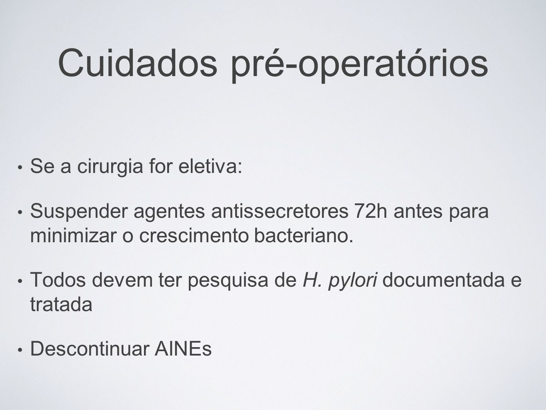 Se a cirurgia for eletiva: Suspender agentes antissecretores 72h antes para minimizar o crescimento bacteriano. Todos devem ter pesquisa de H. pylori