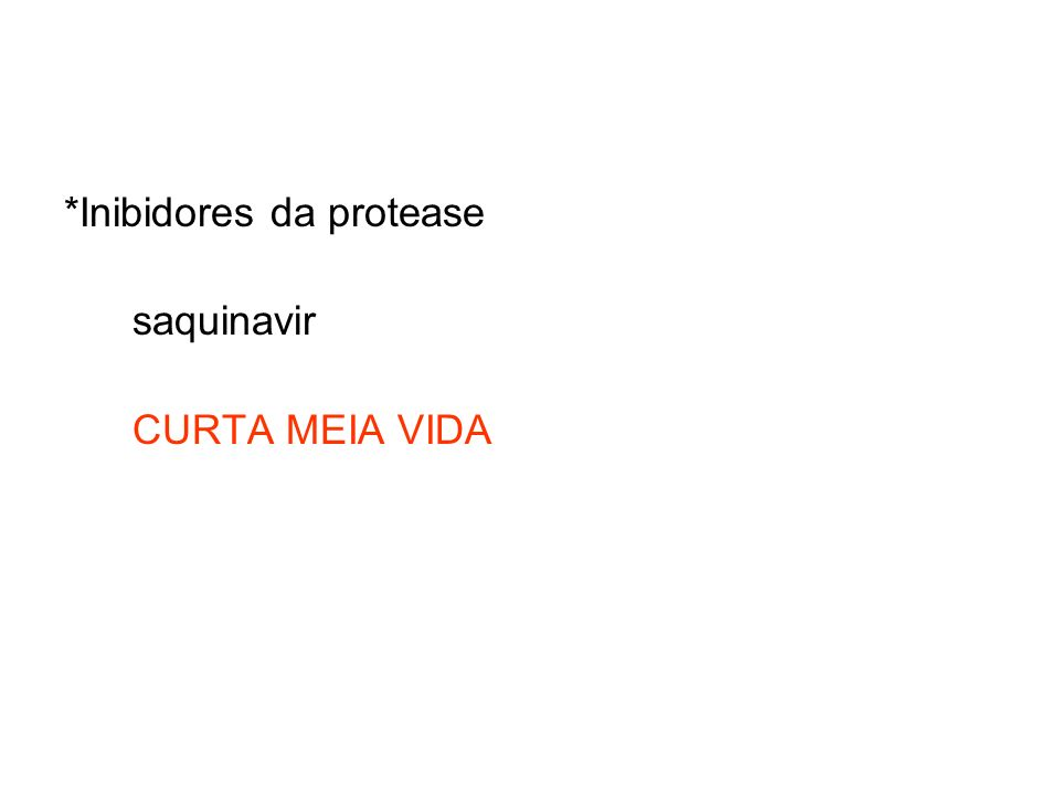 *Inibidores da protease saquinavir CURTA MEIA VIDA