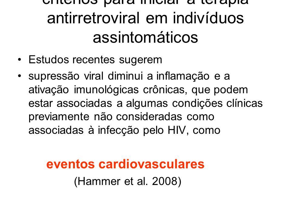 critérios para iniciar a terapia antirretroviral em indivíduos assintomáticos Estudos recentes sugerem supressão viral diminui a inflamação e a ativaç