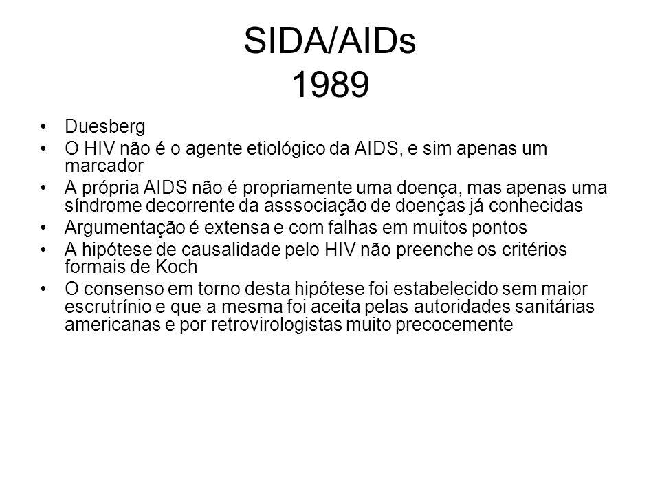 SIDA/AIDs 1989 Duesberg O HIV não é o agente etiológico da AIDS, e sim apenas um marcador A própria AIDS não é propriamente uma doença, mas apenas uma