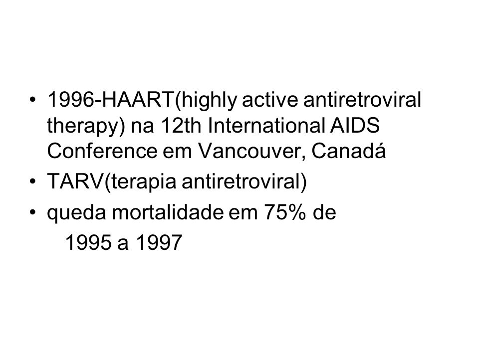 1996-HAART(highly active antiretroviral therapy) na 12th International AIDS Conference em Vancouver, Canadá TARV(terapia antiretroviral) queda mortali