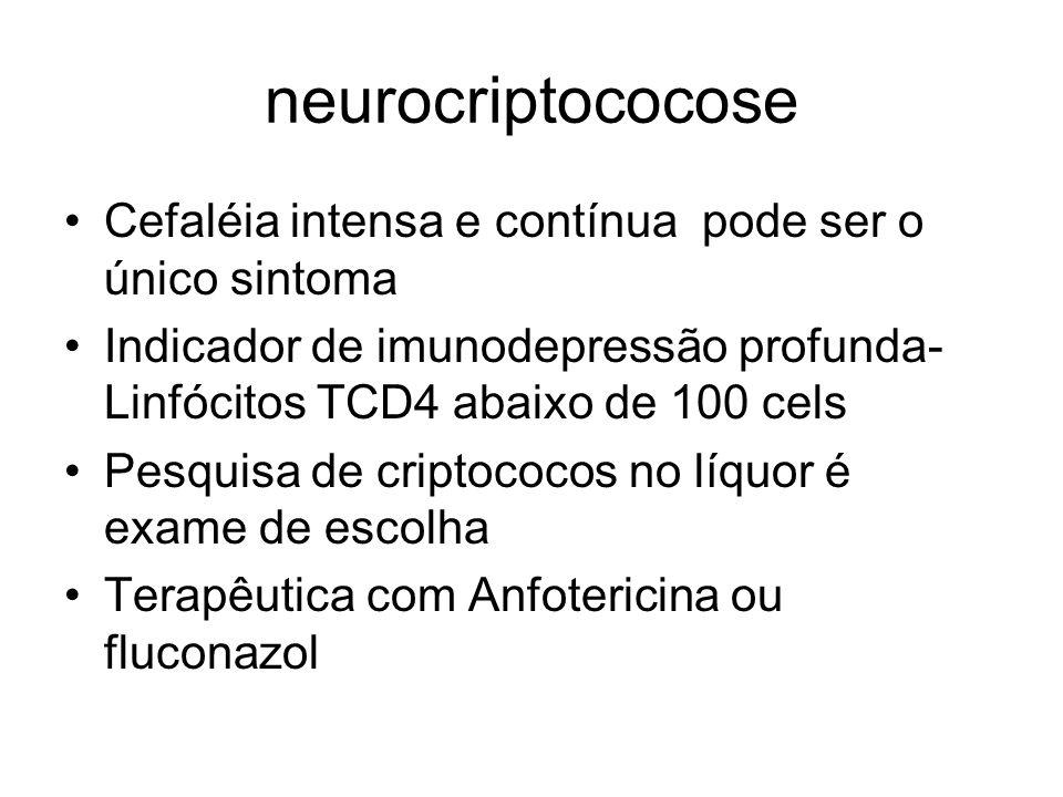 neurocriptococose Cefaléia intensa e contínua pode ser o único sintoma Indicador de imunodepressão profunda- Linfócitos TCD4 abaixo de 100 cels Pesqui