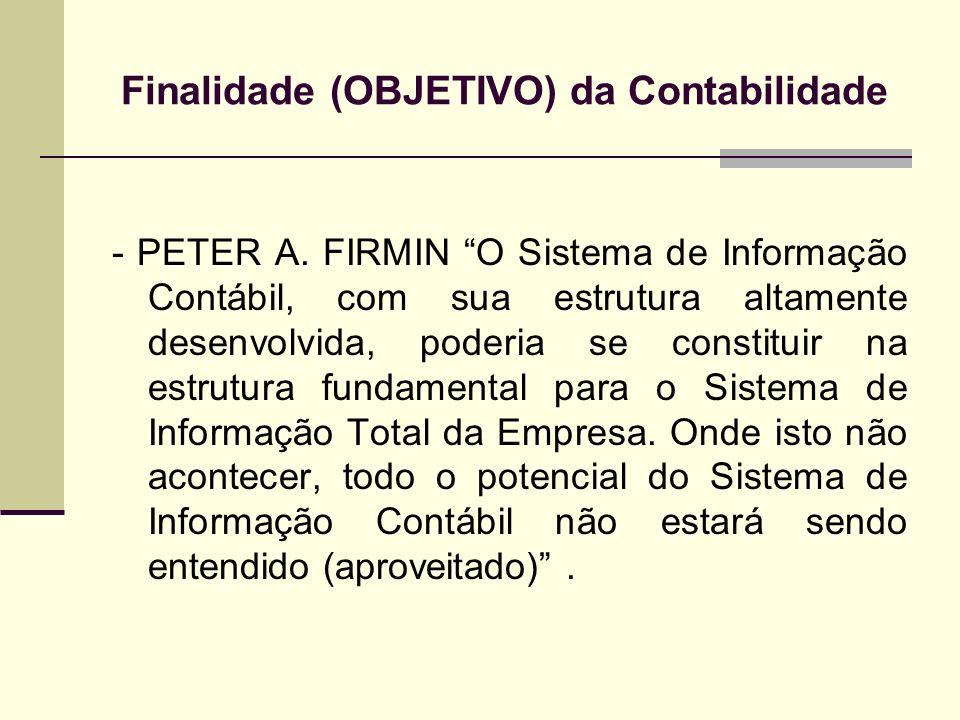 Finalidade (OBJETIVO) da Contabilidade - PETER A. FIRMIN O Sistema de Informação Contábil, com sua estrutura altamente desenvolvida, poderia se consti