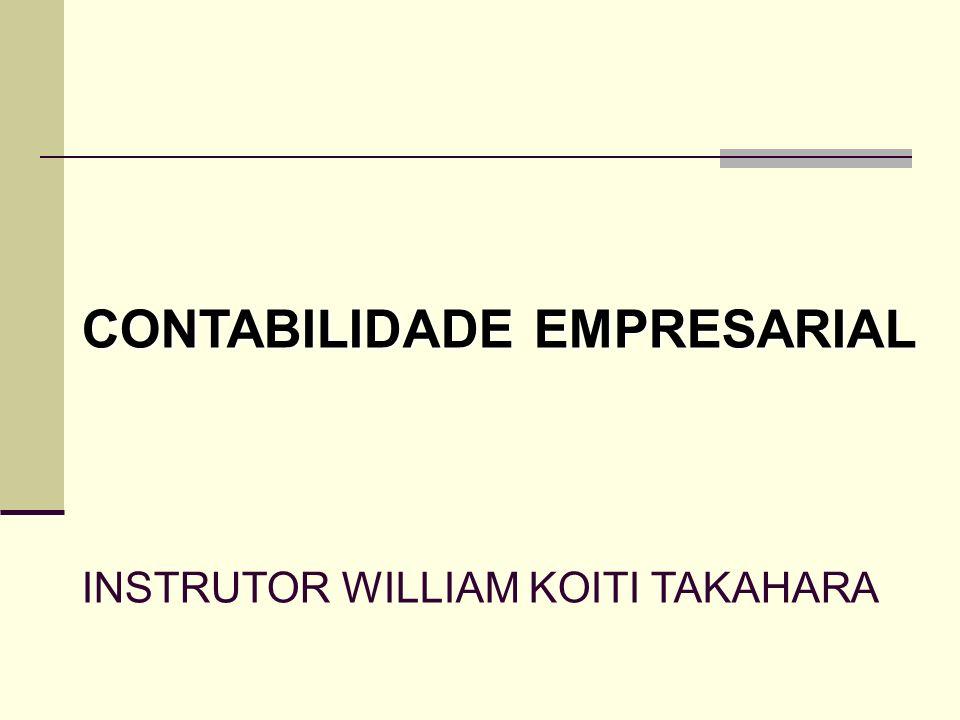 CONTABILIDADE EMPRESARIAL INSTRUTOR WILLIAM KOITI TAKAHARA