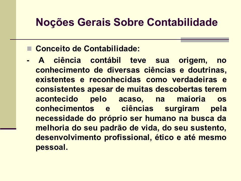 Noções Gerais Sobre Contabilidade Conceito de Contabilidade: - A ciência contábil teve sua origem, no conhecimento de diversas ciências e doutrinas, e