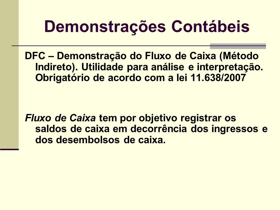 Demonstrações Contábeis DFC – Demonstração do Fluxo de Caixa (Método Indireto). Utilidade para análise e interpretação. Obrigatório de acordo com a le