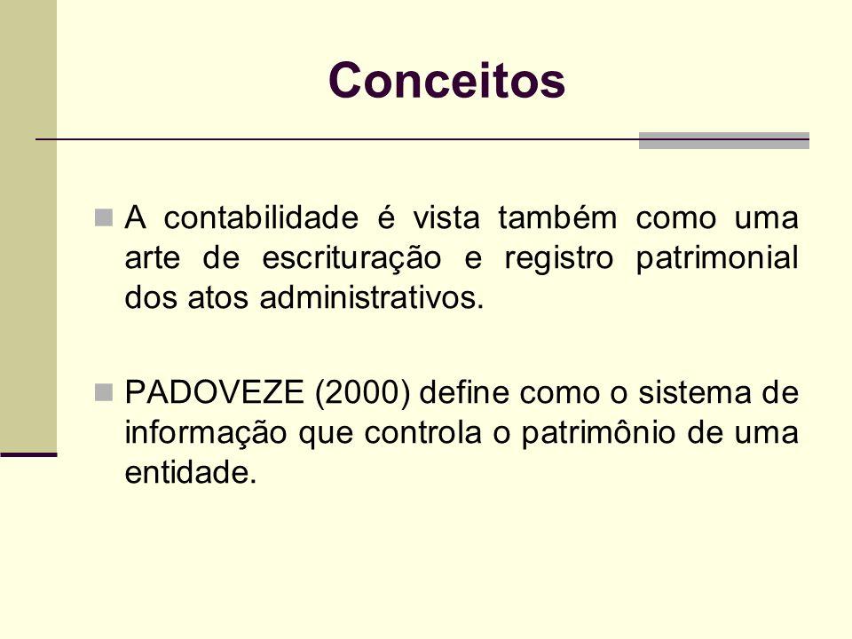 Conceitos A contabilidade é vista também como uma arte de escrituração e registro patrimonial dos atos administrativos. PADOVEZE (2000) define como o
