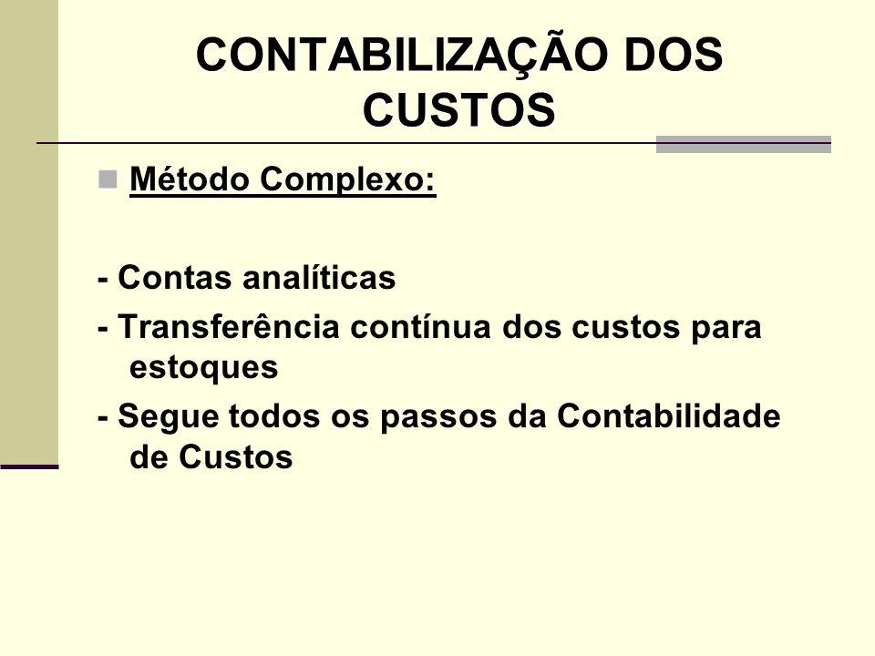 CONTABILIZAÇÃO DOS CUSTOS Método Complexo: Método Complexo: - Contas analíticas - Transferência contínua dos custos para estoques - Segue todos os pas