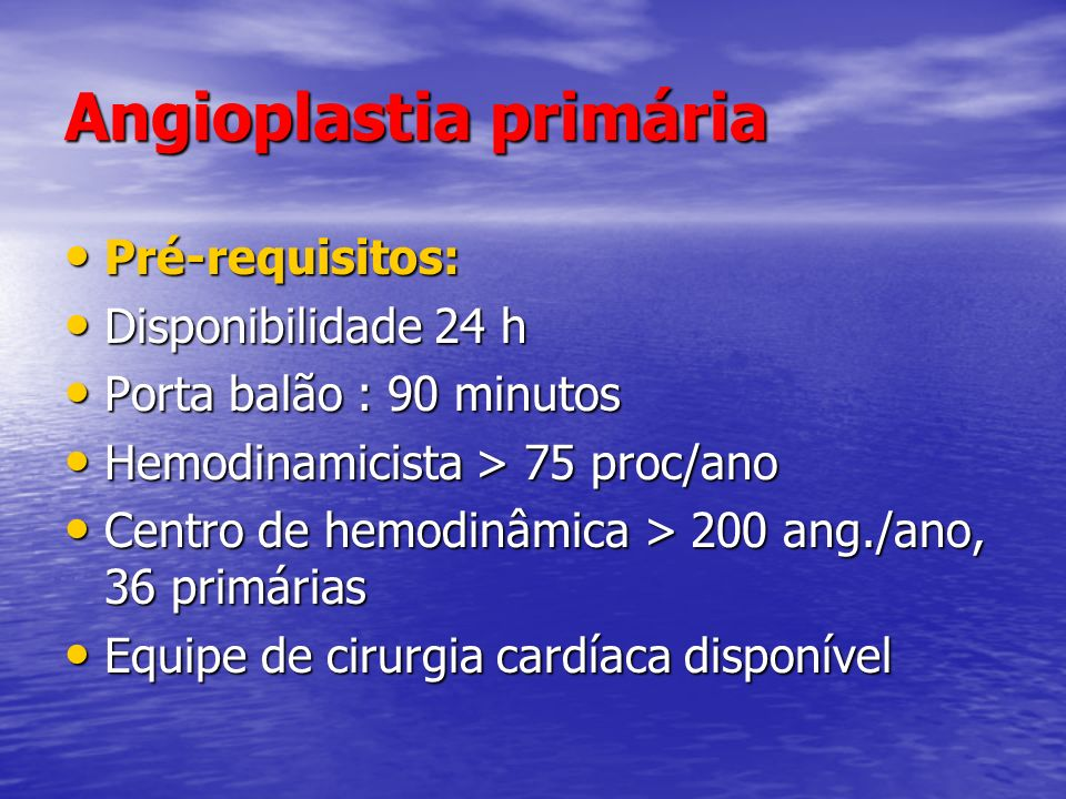 Angioplastia primária Pré-requisitos: Pré-requisitos: Disponibilidade 24 h Disponibilidade 24 h Porta balão : 90 minutos Porta balão : 90 minutos Hemo