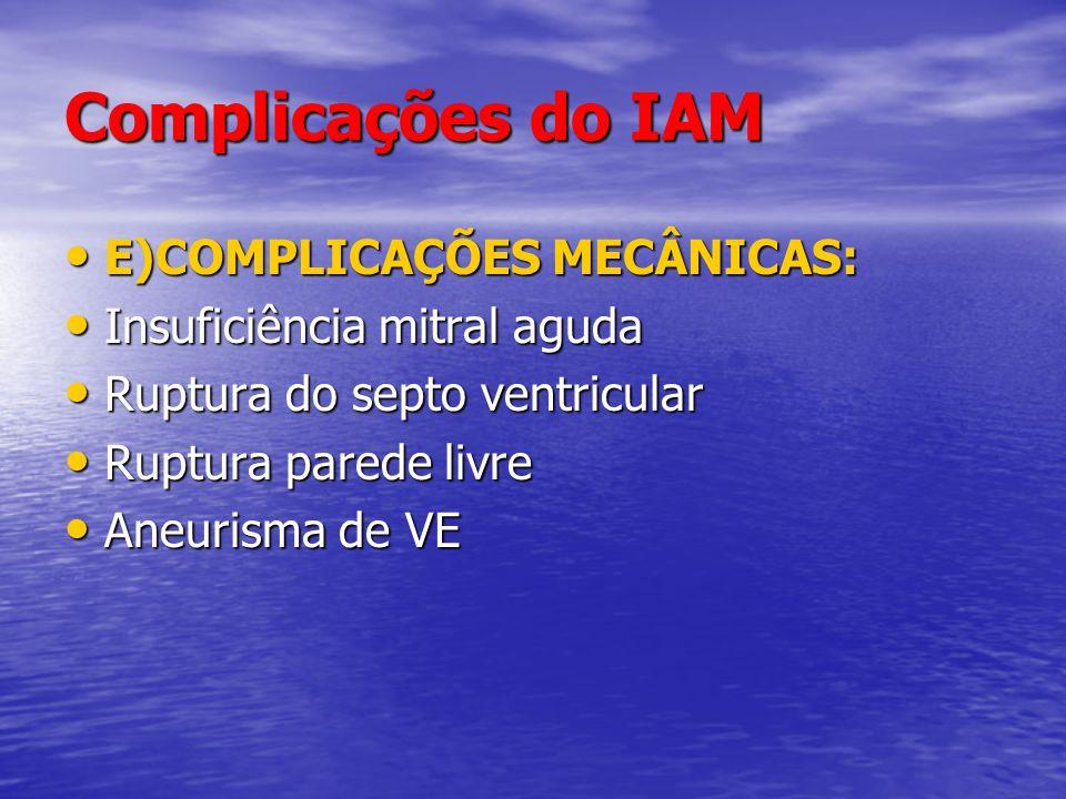 Complicações do IAM E)COMPLICAÇÕES MECÂNICAS: E)COMPLICAÇÕES MECÂNICAS: Insuficiência mitral aguda Insuficiência mitral aguda Ruptura do septo ventric