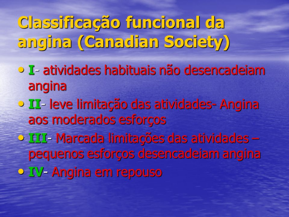 Classificação funcional da angina (Canadian Society) I- atividades habituais não desencadeiam angina I- atividades habituais não desencadeiam angina I