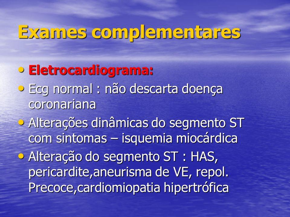 Exames complementares Eletrocardiograma: Eletrocardiograma: Ecg normal : não descarta doença coronariana Ecg normal : não descarta doença coronariana