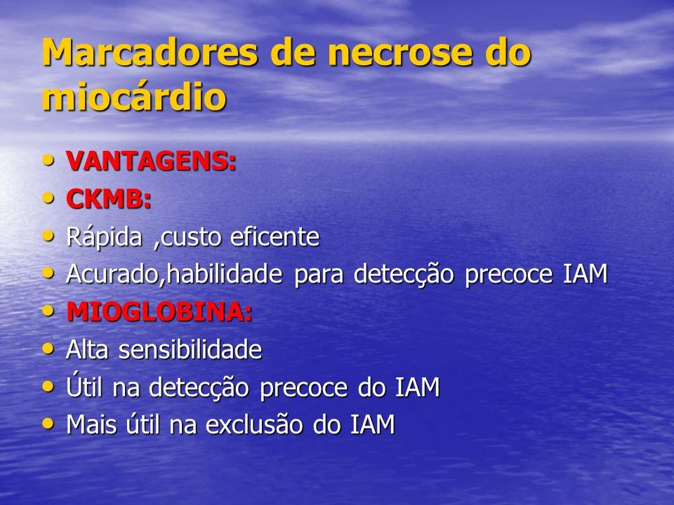 Marcadores de necrose do miocárdio VANTAGENS: VANTAGENS: CKMB: CKMB: Rápida,custo eficente Rápida,custo eficente Acurado,habilidade para detecção prec