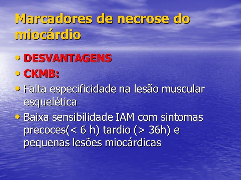 Marcadores de necrose do miocárdio DESVANTAGENS DESVANTAGENS CKMB: CKMB: Falta especificidade na lesão muscular esquelética Falta especificidade na le