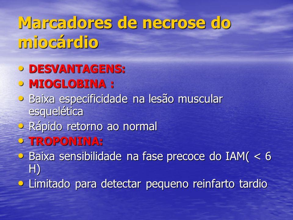 Marcadores de necrose do miocárdio DESVANTAGENS: DESVANTAGENS: MIOGLOBINA : MIOGLOBINA : Baixa especificidade na lesão muscular esquelética Baixa espe