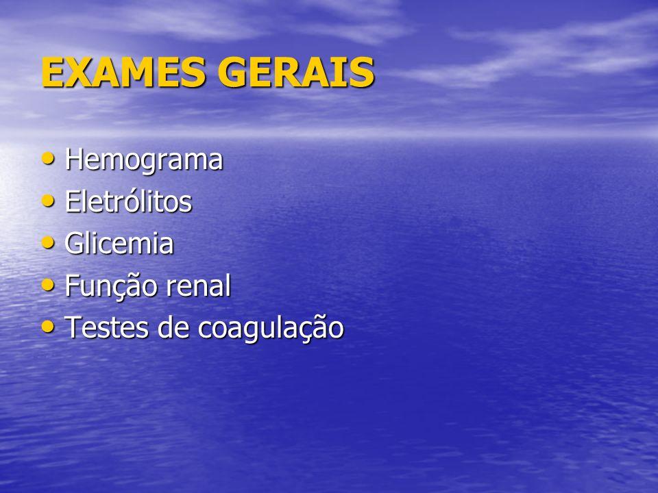 EXAMES GERAIS Hemograma Hemograma Eletrólitos Eletrólitos Glicemia Glicemia Função renal Função renal Testes de coagulação Testes de coagulação