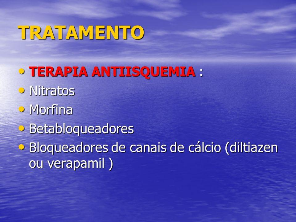 TRATAMENTO TERAPIA ANTIISQUEMIA : TERAPIA ANTIISQUEMIA : Nitratos Nitratos Morfina Morfina Betabloqueadores Betabloqueadores Bloqueadores de canais de