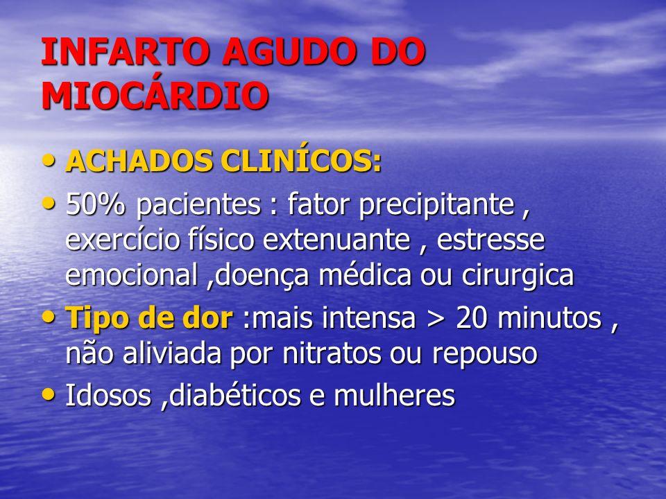 INFARTO AGUDO DO MIOCÁRDIO ACHADOS CLINÍCOS: ACHADOS CLINÍCOS: 50% pacientes : fator precipitante, exercício físico extenuante, estresse emocional,doe
