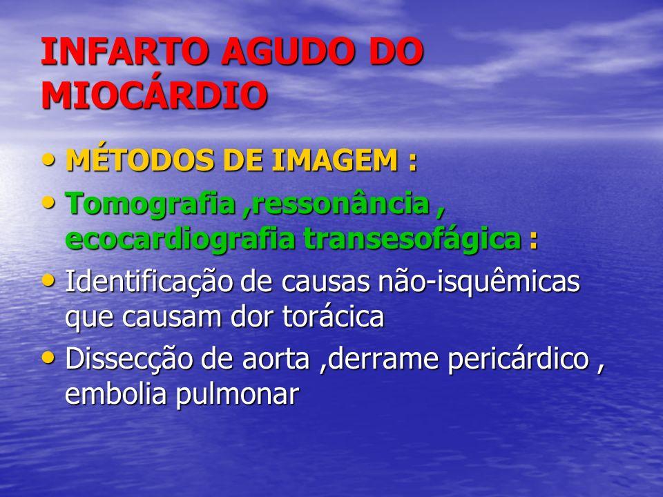 INFARTO AGUDO DO MIOCÁRDIO MÉTODOS DE IMAGEM : MÉTODOS DE IMAGEM : Tomografia,ressonância, ecocardiografia transesofágica : Tomografia,ressonância, ec